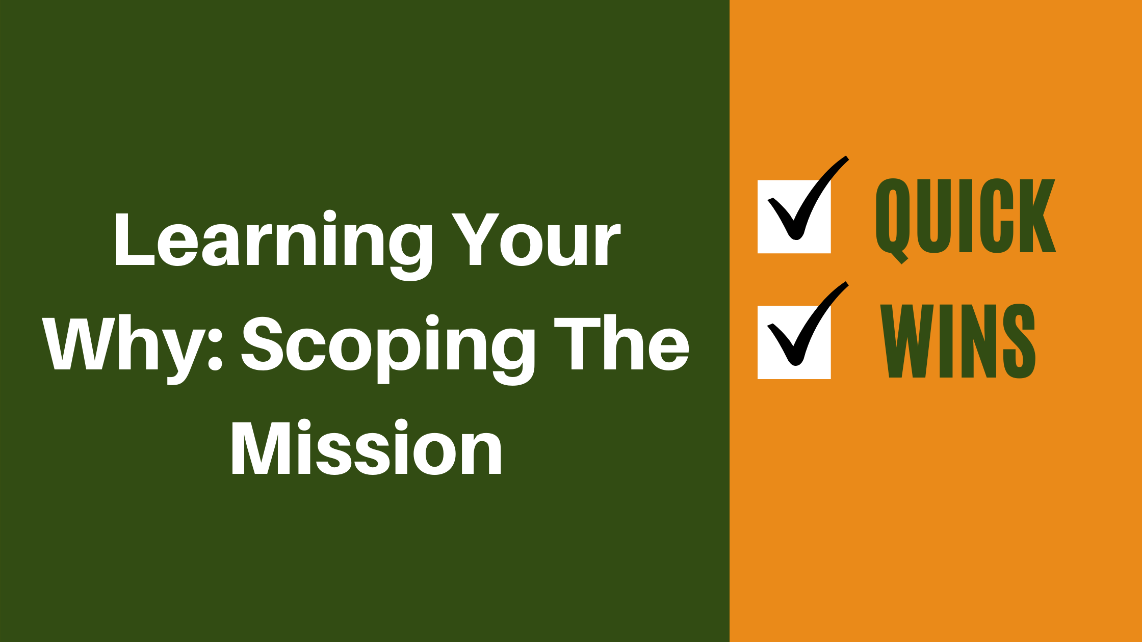 QUICK WINS_ Learning Your Why_ Scoping The Mission